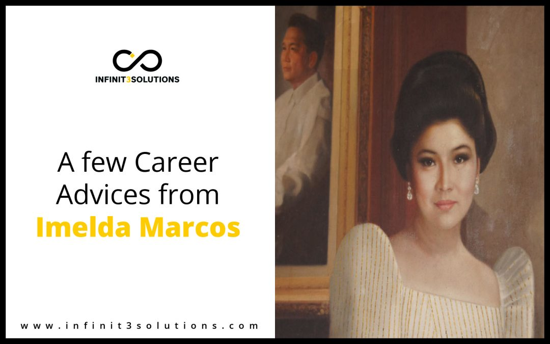 Career advices from Imelda Marcos