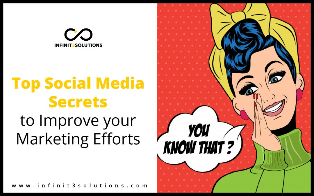 Top Social Media Secrets to Improve Your Marketing Efforts