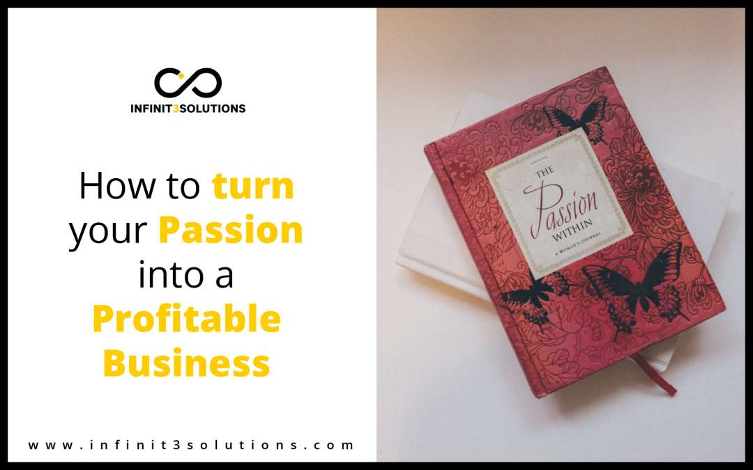 How to Turn Your Passion into a Profitable Business