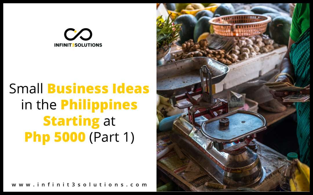 Small Business Ideas in the Philippines Starting at Php 5000 (Part 1)