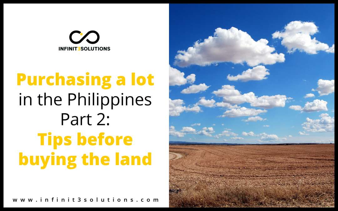 Purchasing a lot in the Philippines Part 2: Tips before buying the land